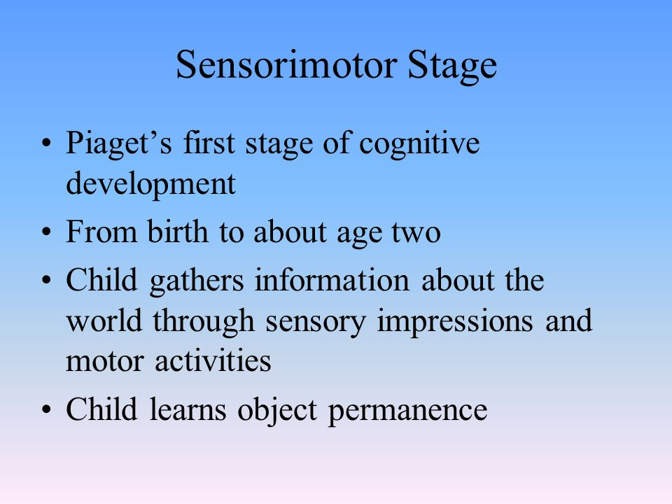 Sensorimotor Stage Piaget's first stage of cognitive development