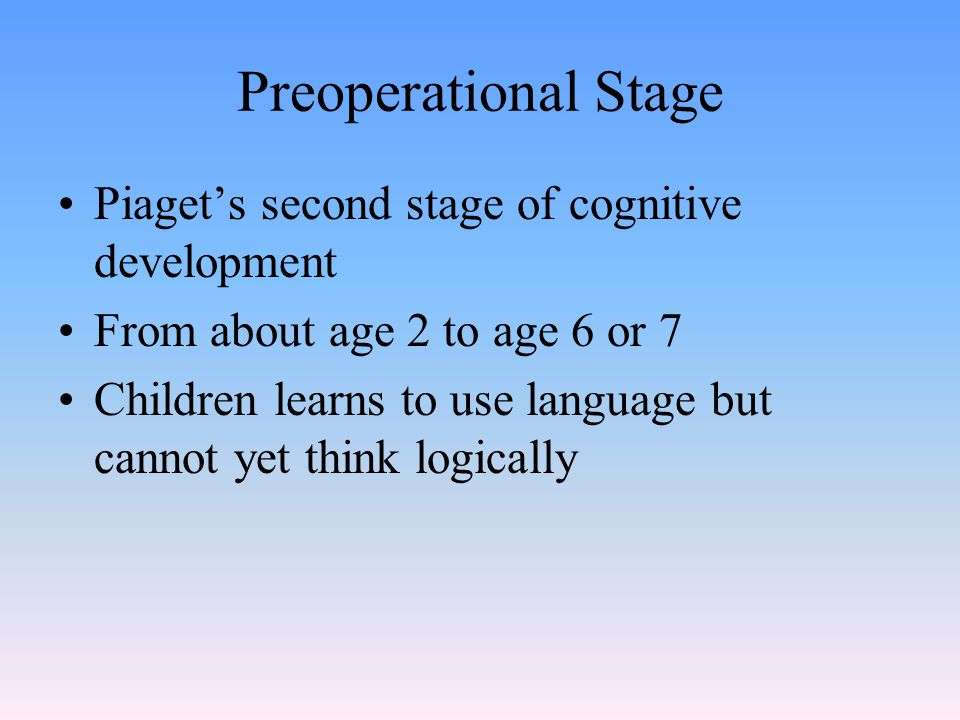 Preoperational Stage Piaget's second stage of cognitive development
