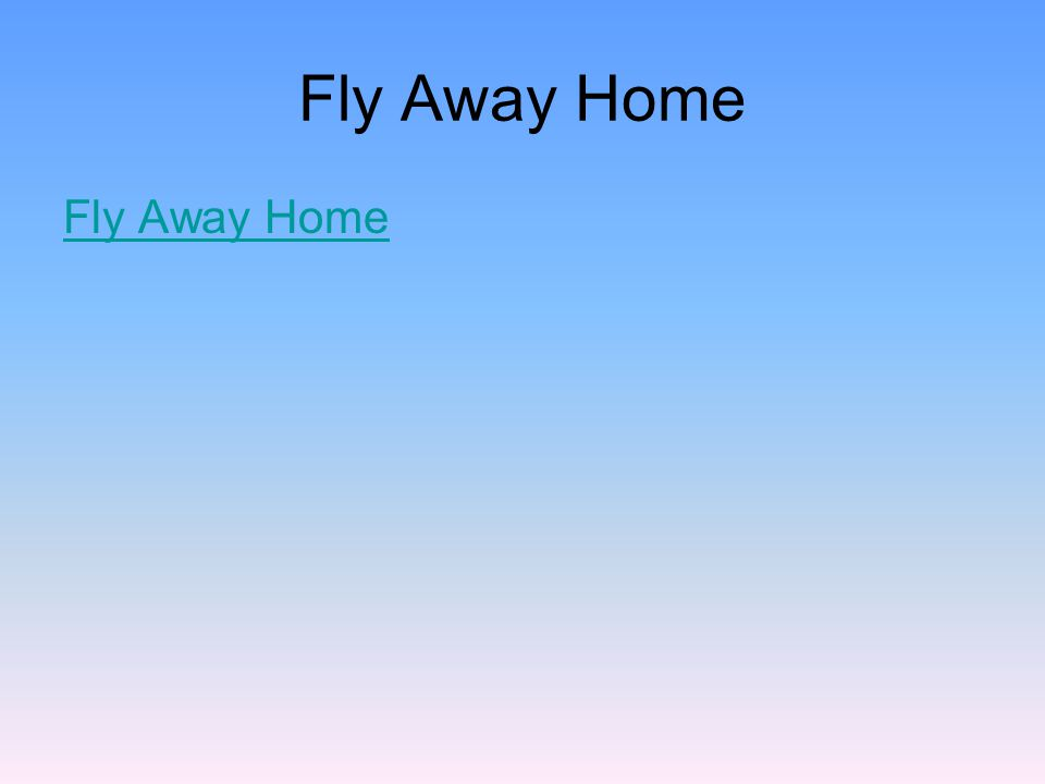 Fly Away Home Fly Away Home