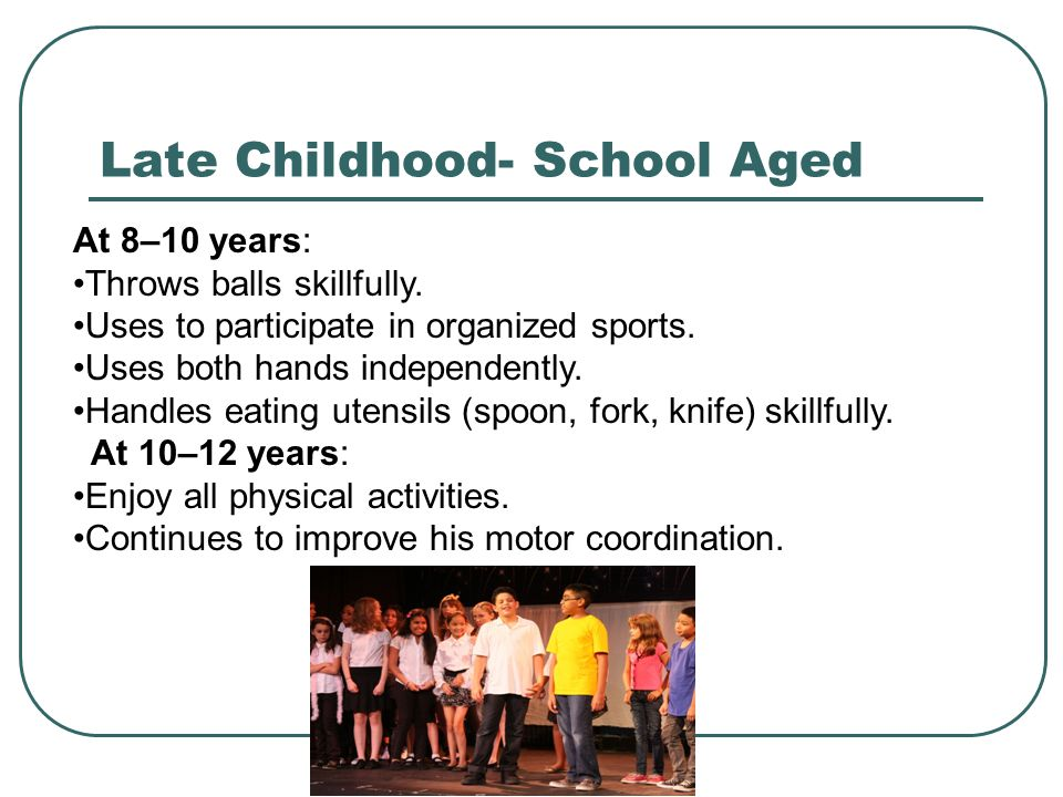 Late Childhood- School Aged
