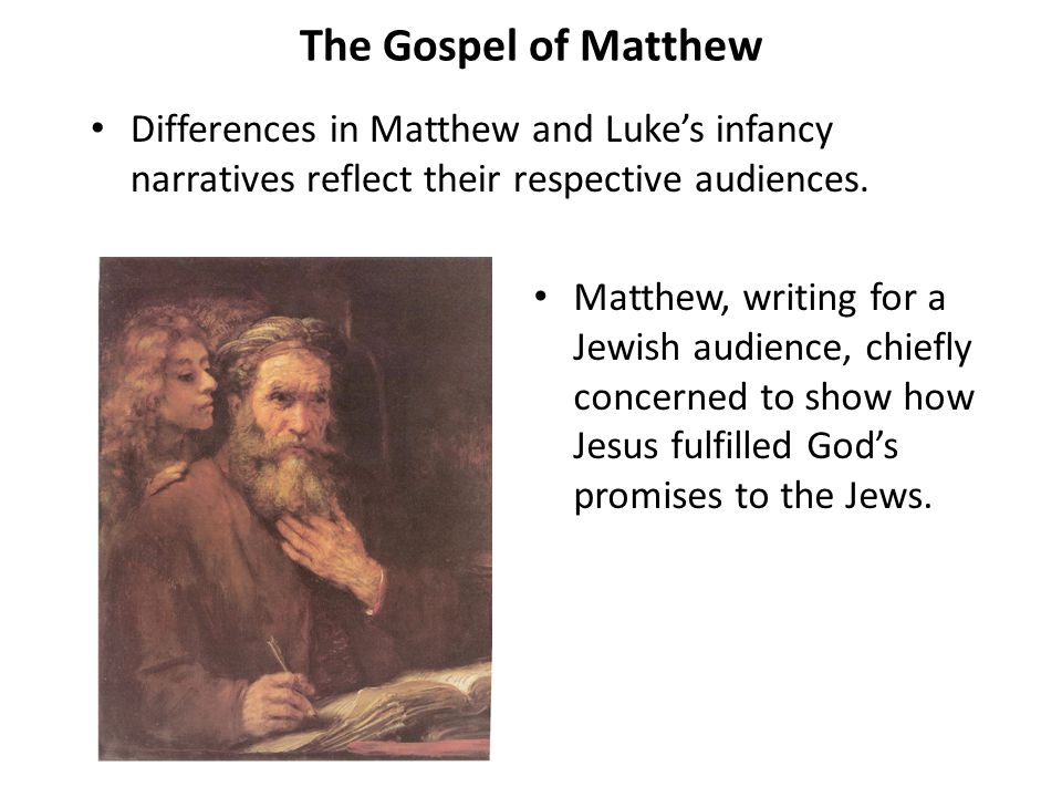 The Gospel of Matthew Differences in Matthew and Luke's infancy narratives reflect their respective audiences.