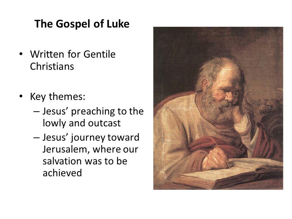 The Gospel of Luke Written for Gentile Christians Key themes: