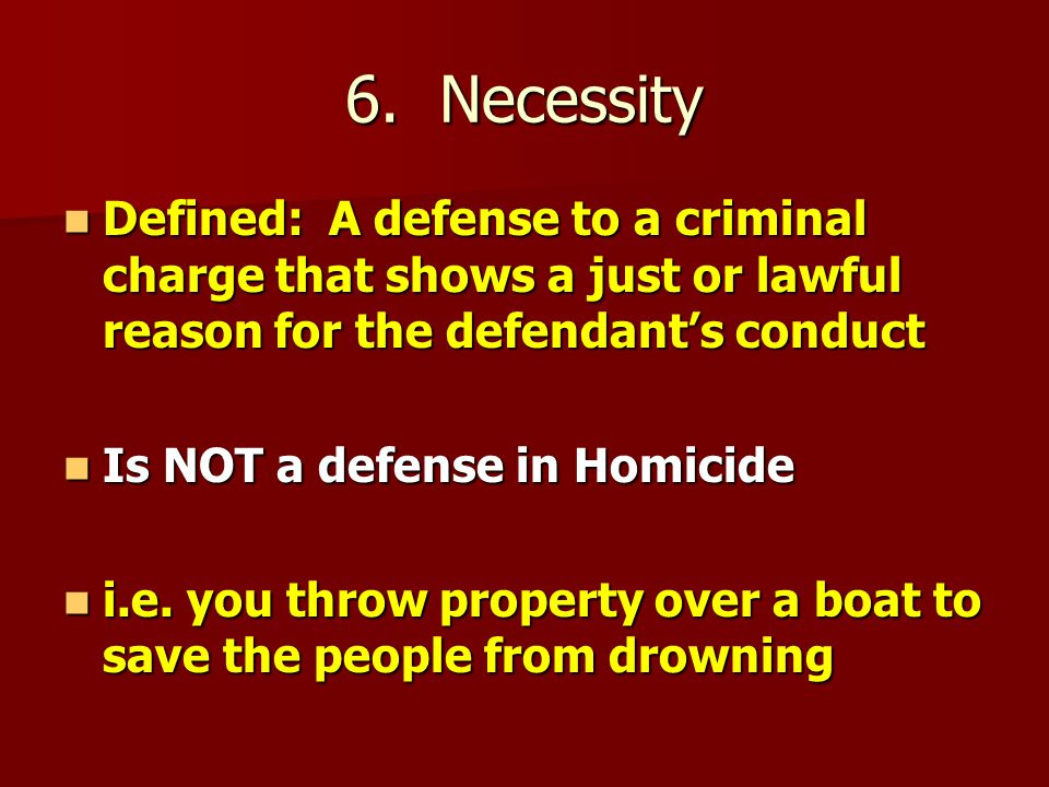 6. Necessity Defined: A defense to a criminal charge that shows a just or lawful reason for the defendant's conduct.