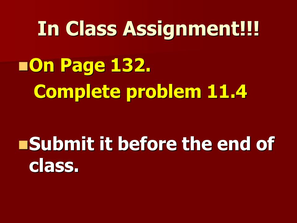 In Class Assignment!!! On Page 132. Complete problem 11.4