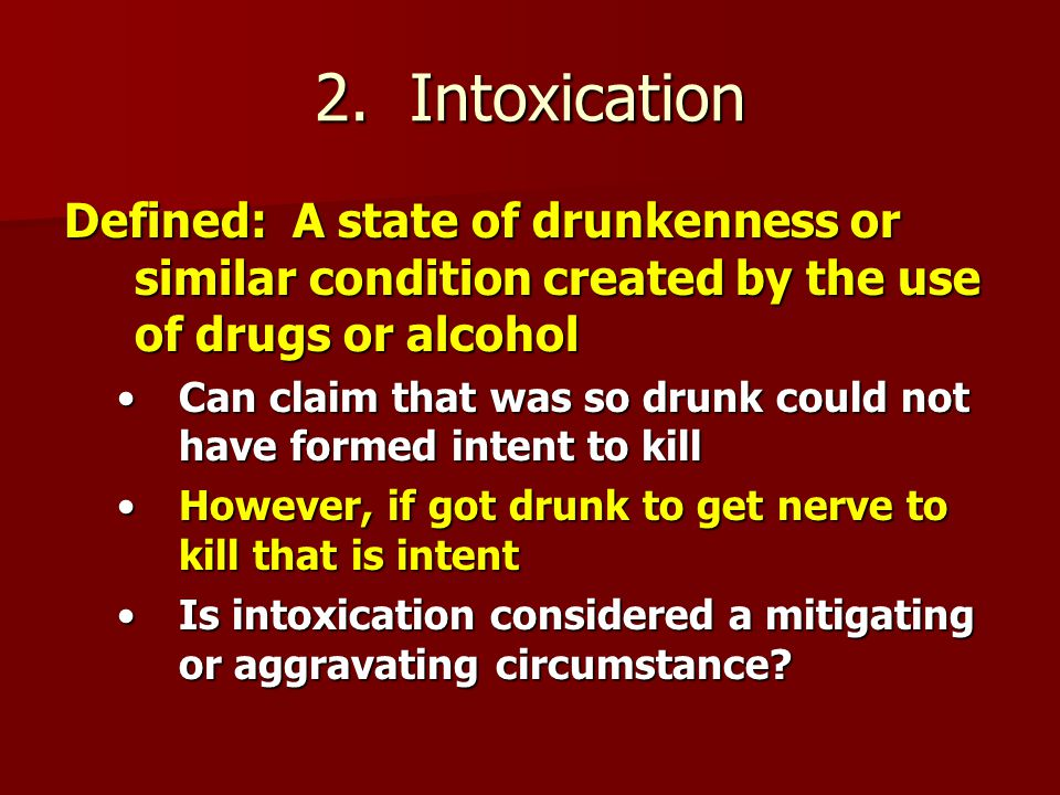 2. Intoxication Defined: A state of drunkenness or similar condition created by the use of drugs or alcohol.