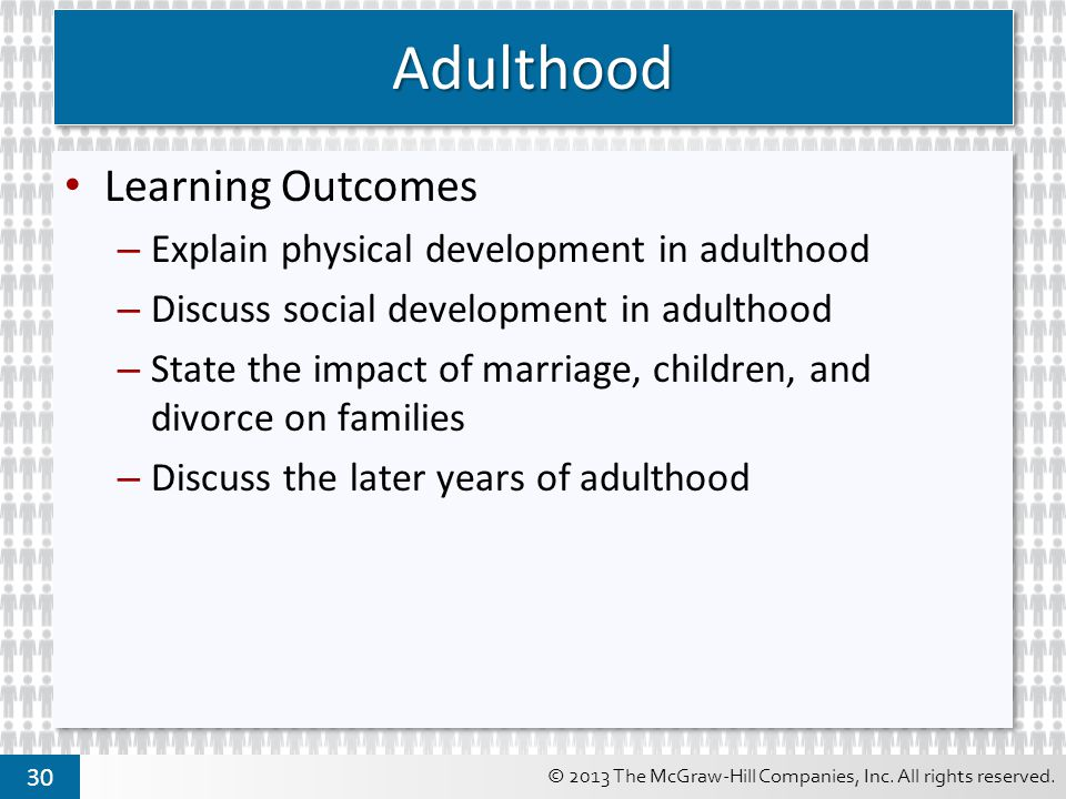 Adulthood Learning Outcomes Explain physical development in adulthood