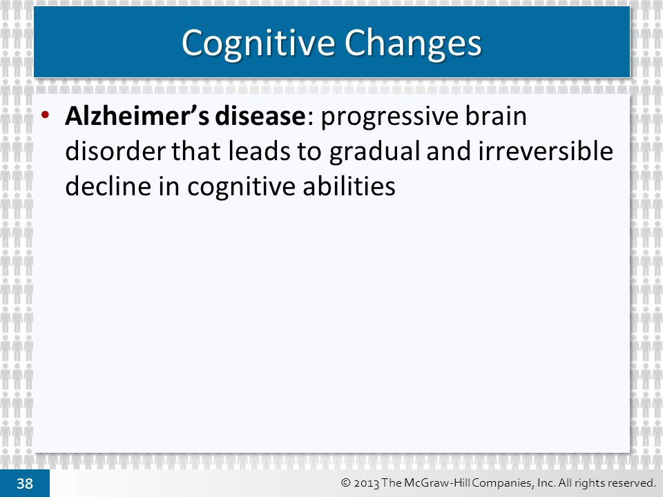 Cognitive Changes Alzheimer's disease: progressive brain disorder that leads to gradual and irreversible decline in cognitive abilities.