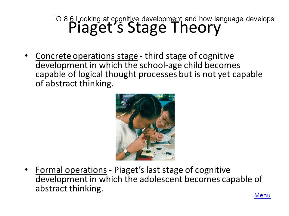 Piaget's Stage Theory LO 8.6 Looking at cognitive development and how language develops.