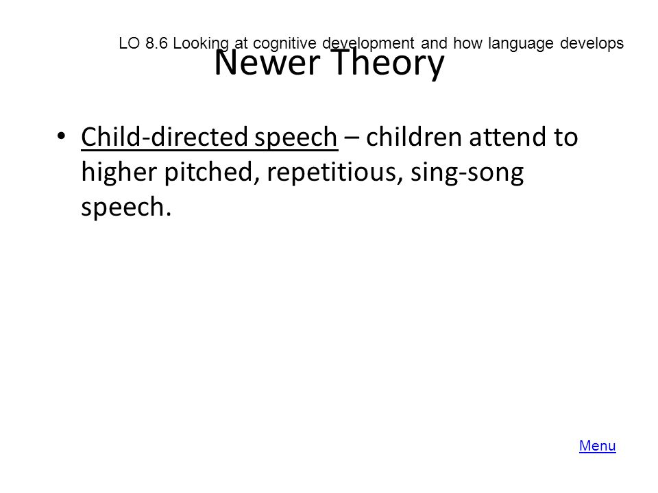 Newer Theory LO 8.6 Looking at cognitive development and how language develops.