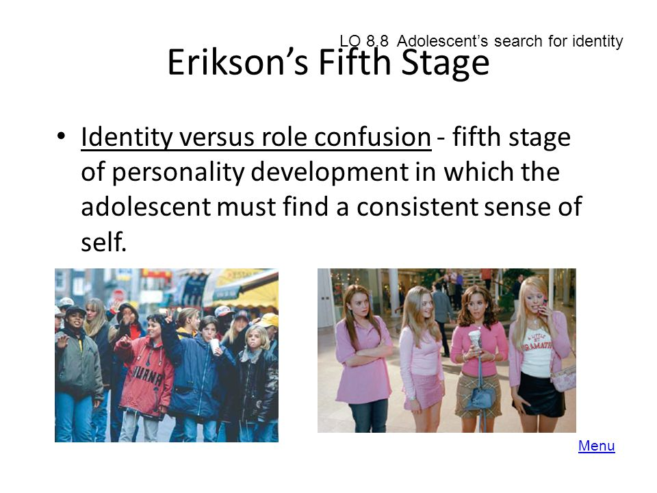 Erikson's Fifth Stage LO 8.8 Adolescent's search for identity.