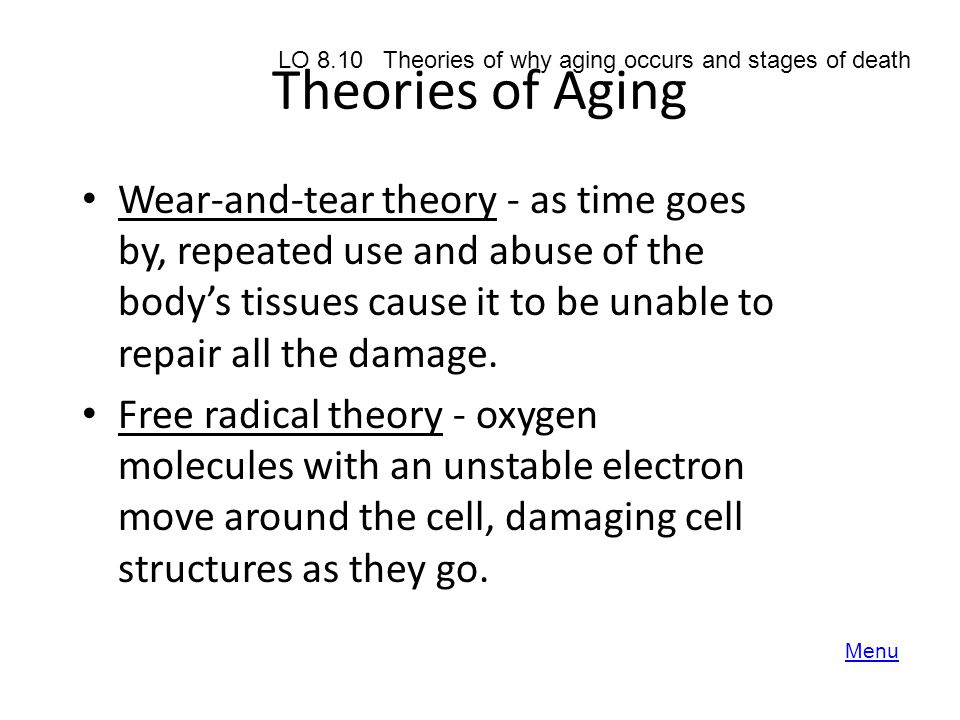 Theories of Aging LO 8.10 Theories of why aging occurs and stages of death.