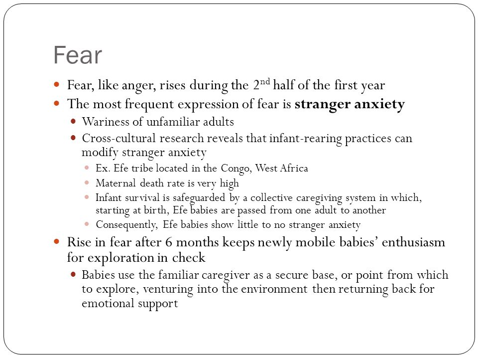 Fear Fear, like anger, rises during the 2nd half of the first year