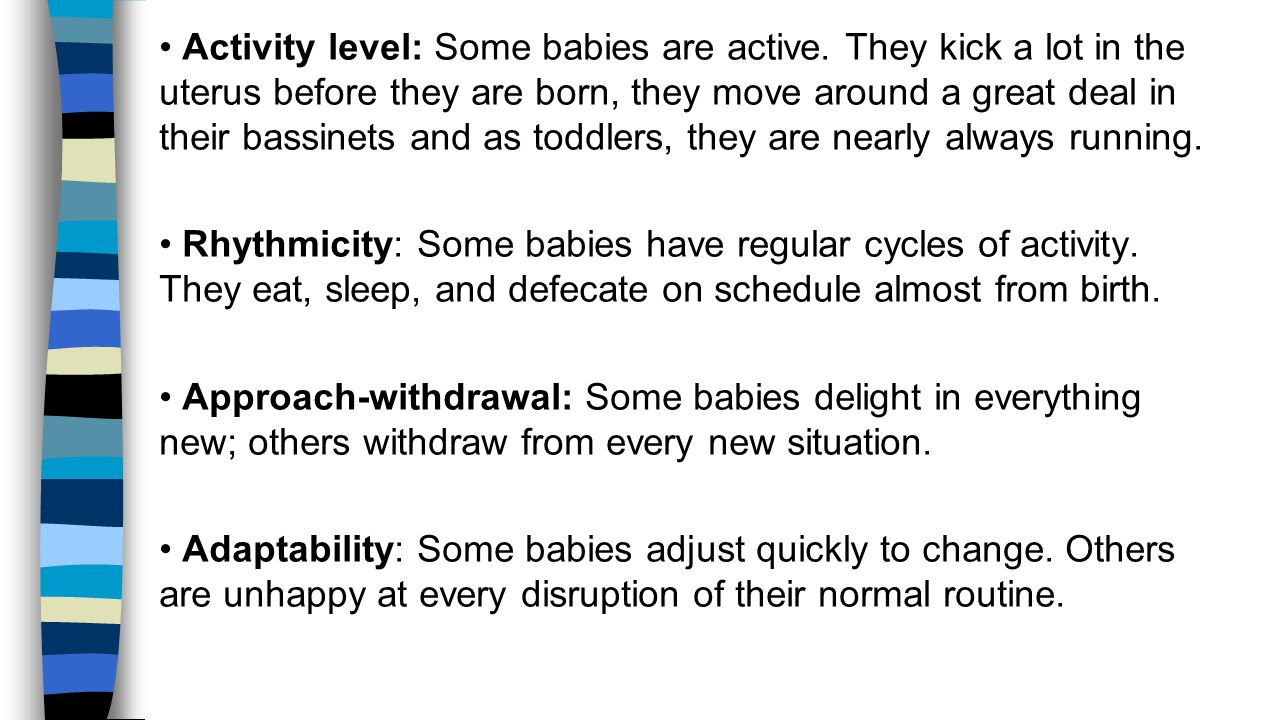 • Activity level: Some babies are active