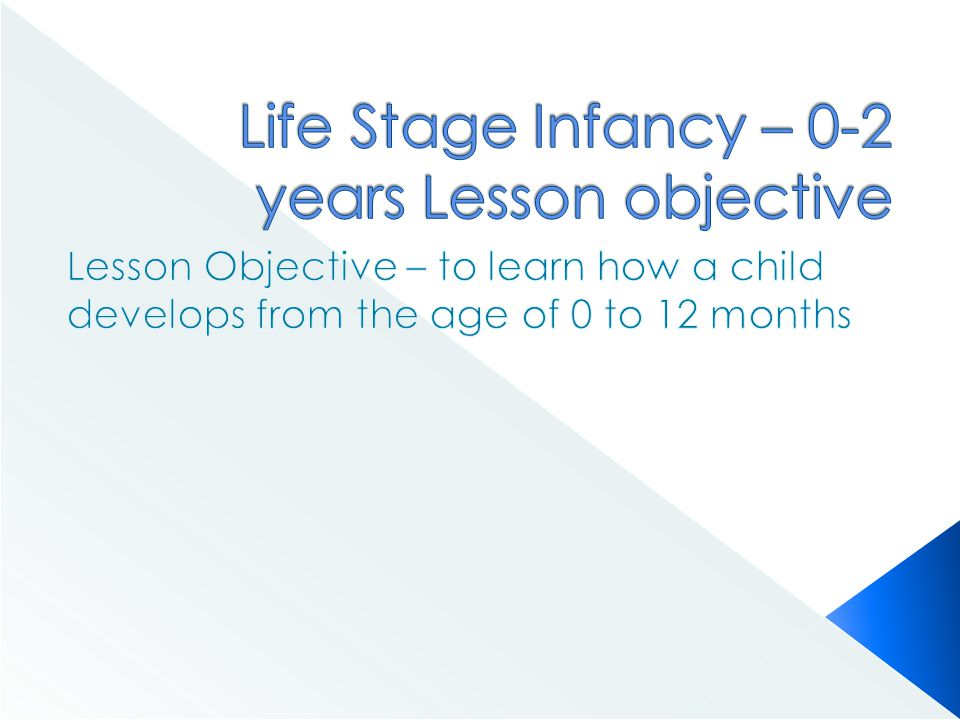 Life Stage Infancy – 0-2 years Lesson objective