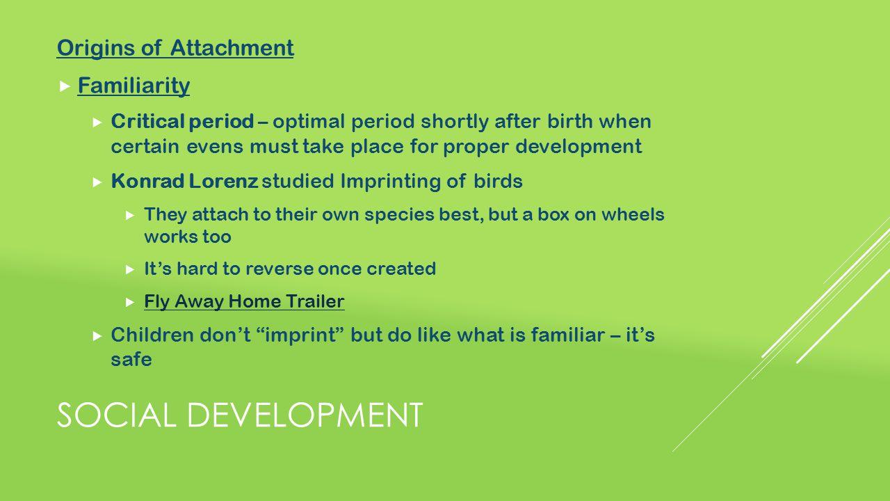 Social development Origins of Attachment Familiarity