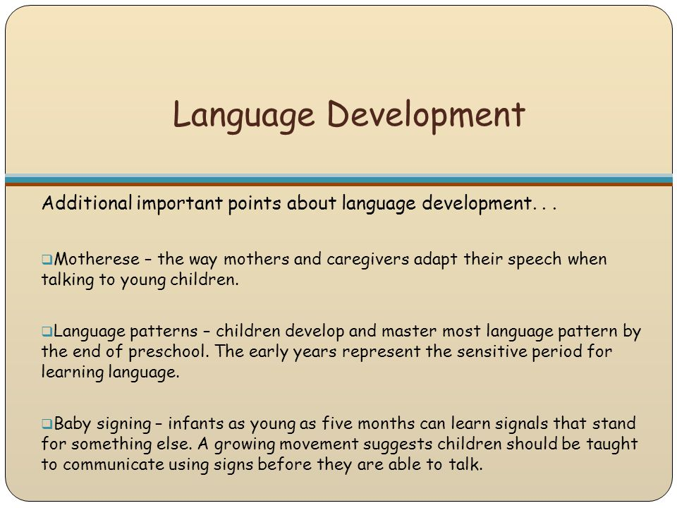 Language Development Additional important points about language development. . .