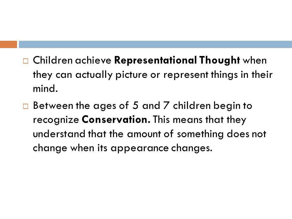 Children achieve Representational Thought when they can actually picture or represent things in their mind.