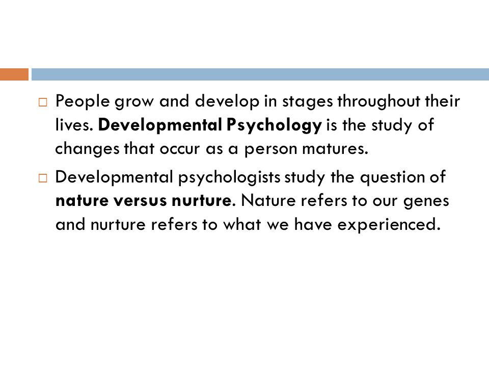 People grow and develop in stages throughout their lives