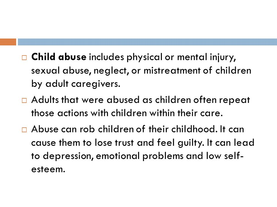 Child abuse includes physical or mental injury, sexual abuse, neglect, or mistreatment of children by adult caregivers.