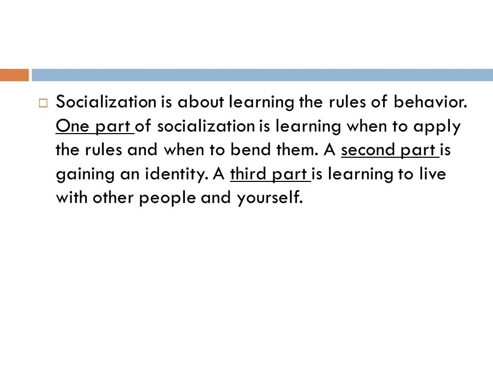 Socialization is about learning the rules of behavior