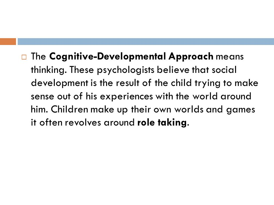 The Cognitive-Developmental Approach means thinking