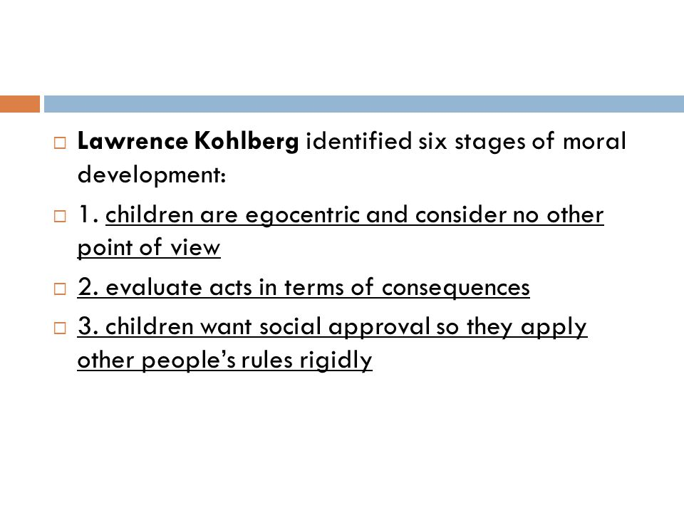 Lawrence Kohlberg identified six stages of moral development: