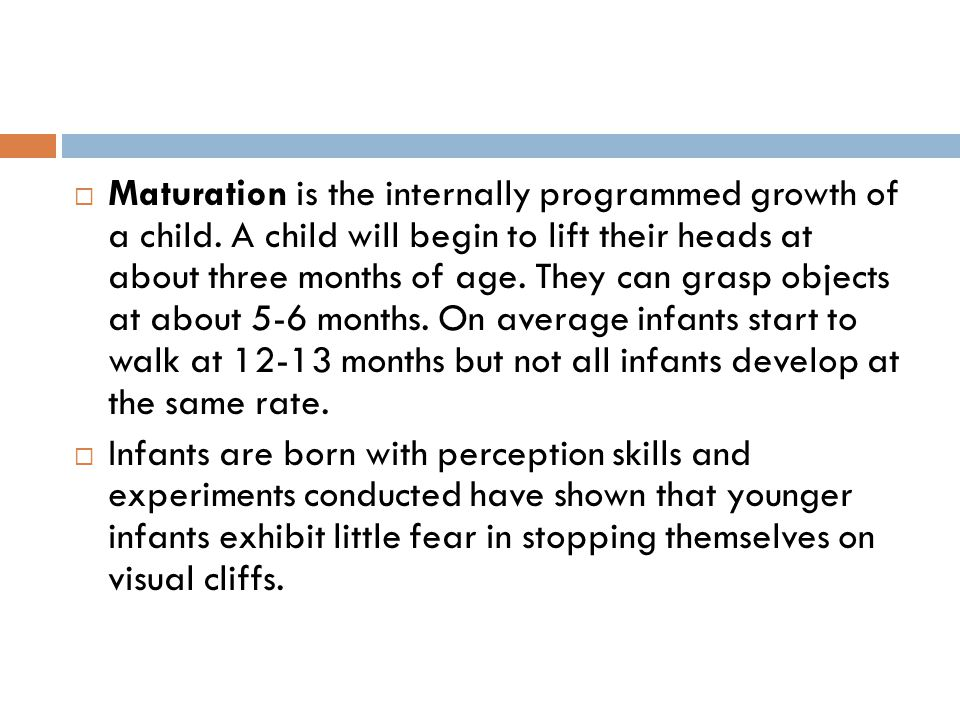 Maturation is the internally programmed growth of a child