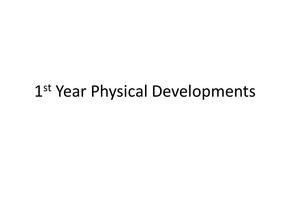 1st Year Physical Developments