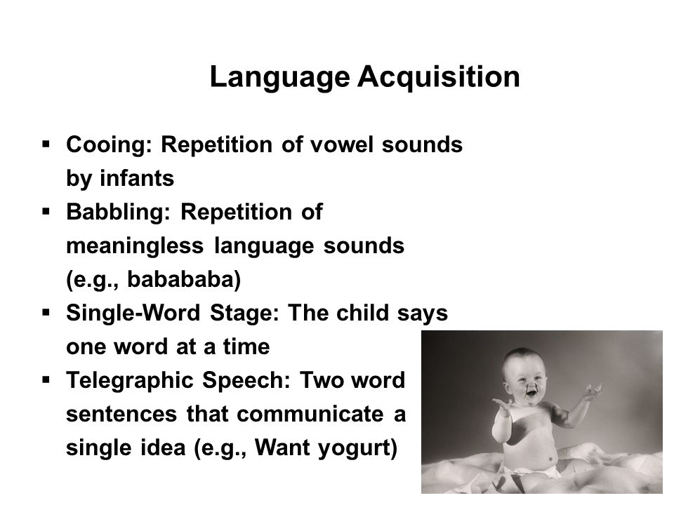 Language Acquisition Cooing: Repetition of vowel sounds by infants