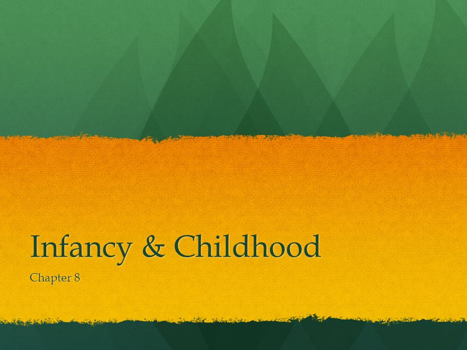 Infancy & Childhood Chapter 8