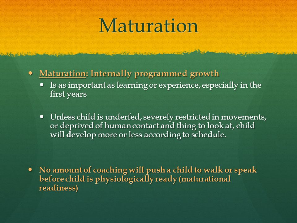 Maturation Maturation: Internally programmed growth