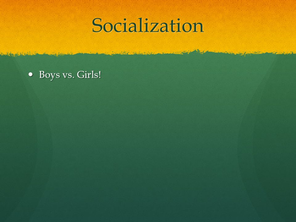 Socialization Boys vs. Girls!