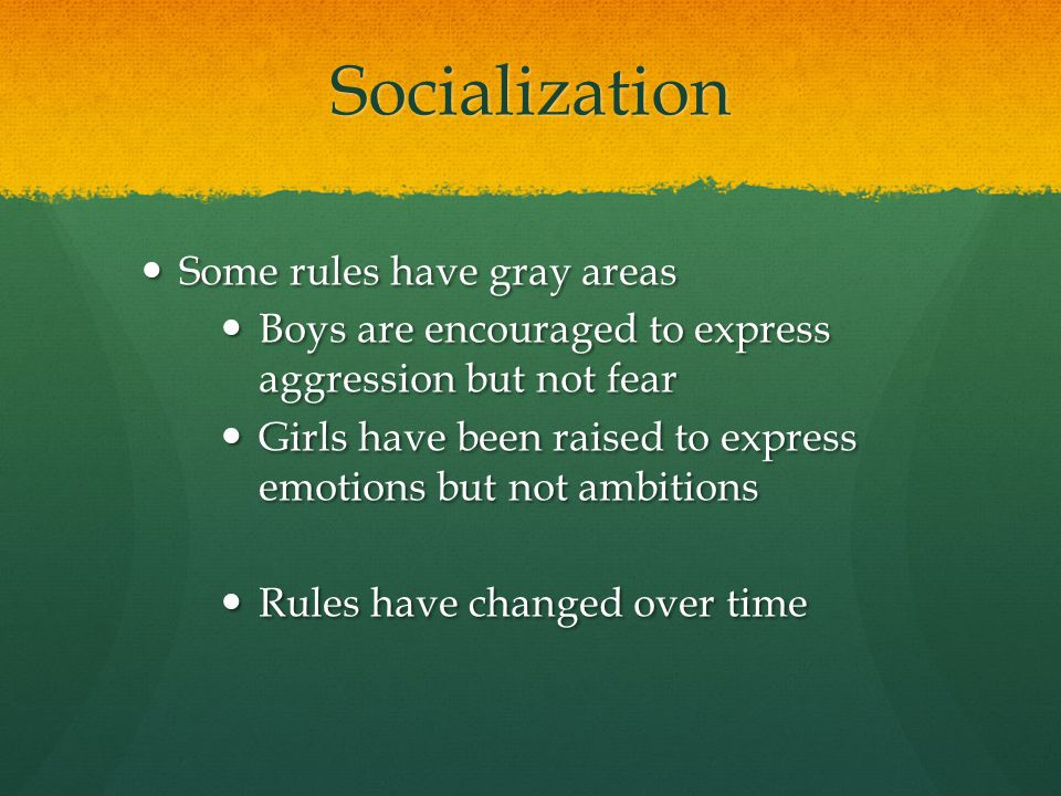 Socialization Some rules have gray areas