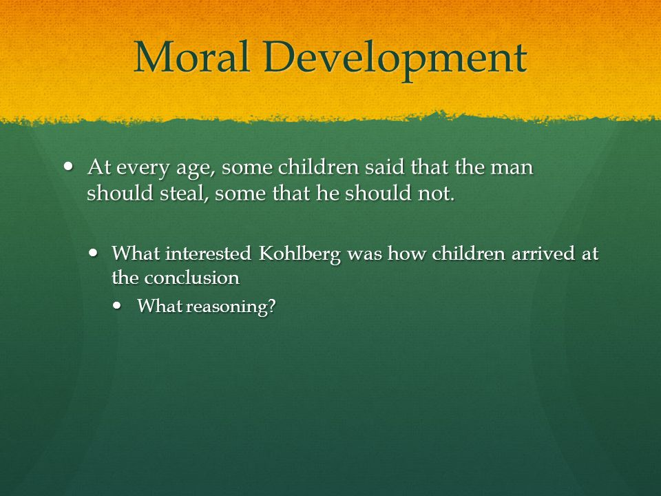 Moral Development At every age, some children said that the man should steal, some that he should not.
