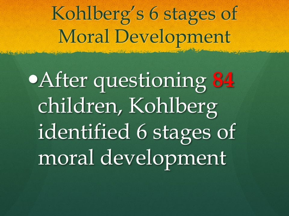 Kohlberg's 6 stages of Moral Development