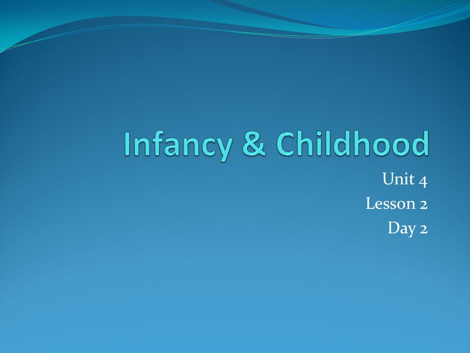 Infancy & Childhood Unit 4 Lesson 2 Day 2