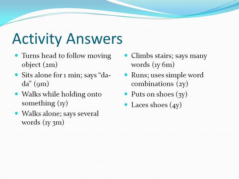 Activity Answers Turns head to follow moving object (2m)