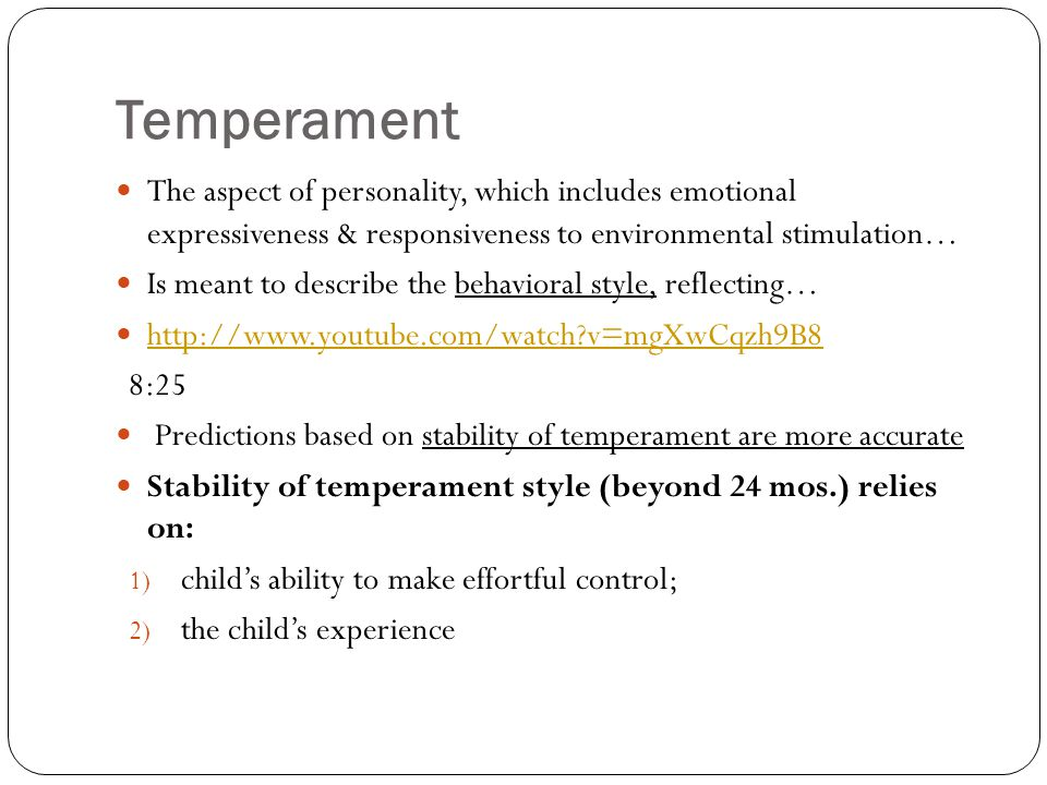Temperament The aspect of personality, which includes emotional expressiveness & responsiveness to environmental stimulation…