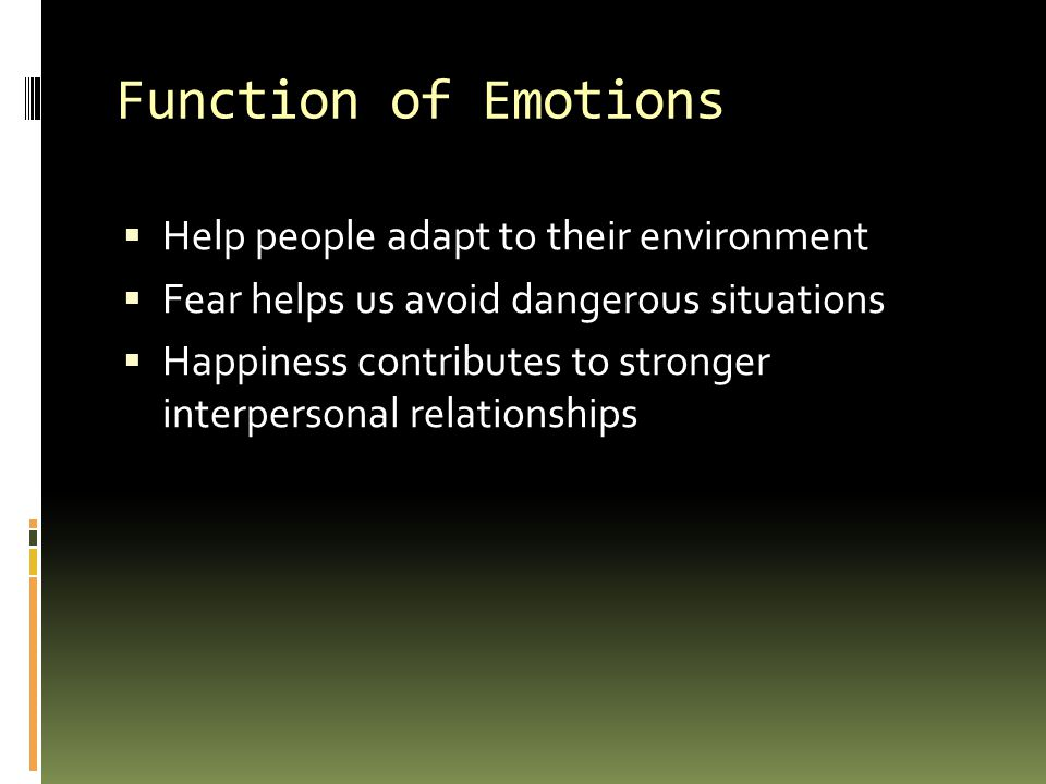 Function of Emotions Help people adapt to their environment