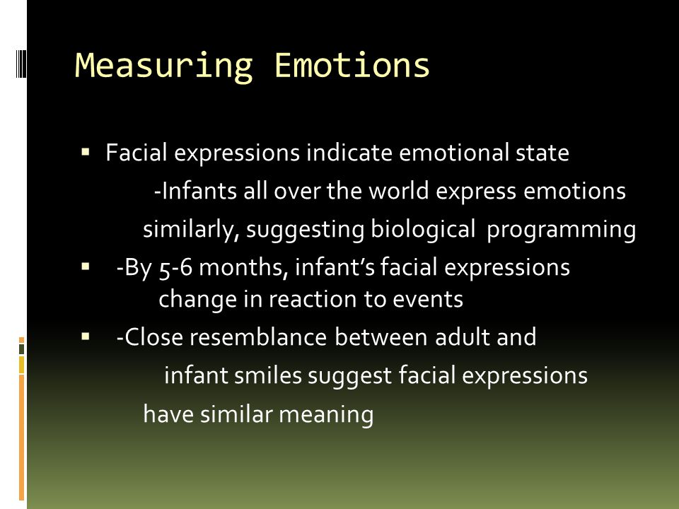 Measuring Emotions Facial expressions indicate emotional state