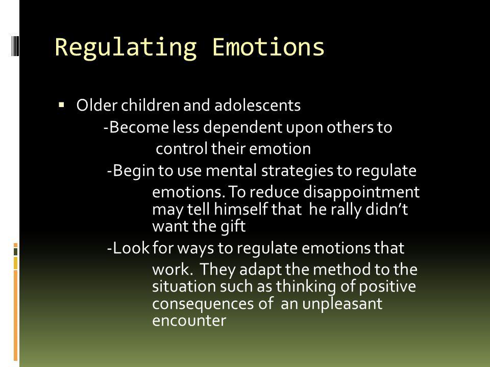 Regulating Emotions Older children and adolescents