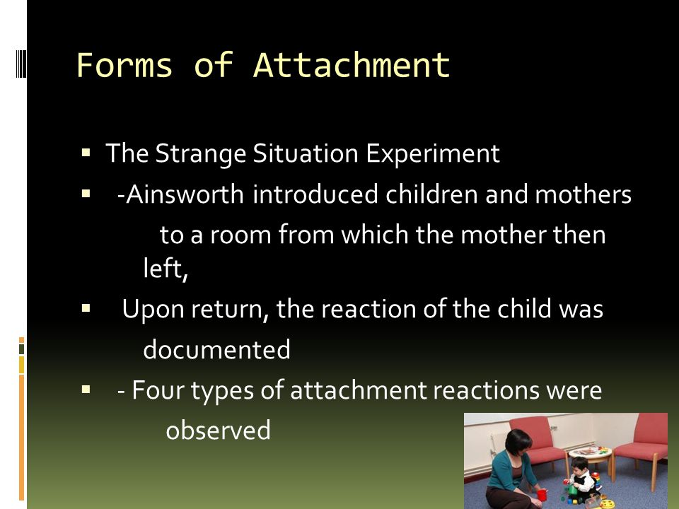 Forms of Attachment The Strange Situation Experiment