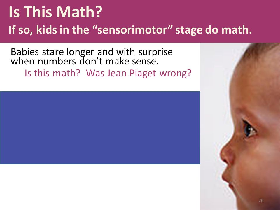 Is This Math If so, kids in the sensorimotor stage do math.