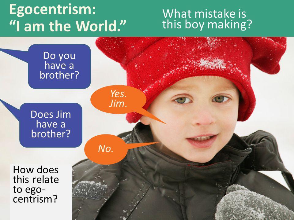 Egocentrism: I am the World.