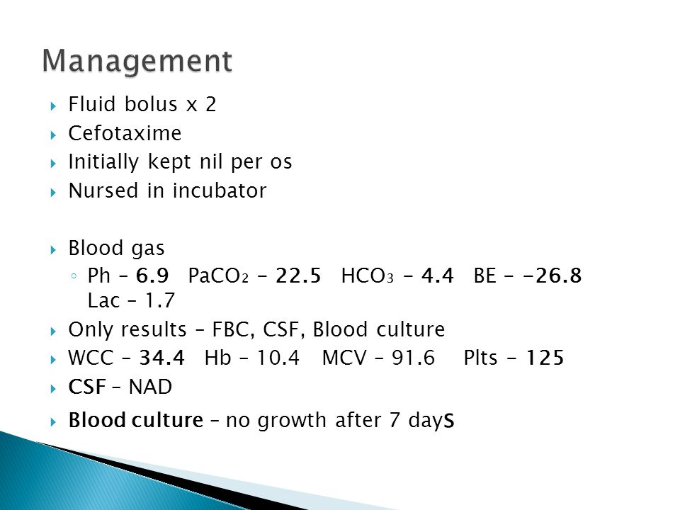 Management Fluid bolus x 2 Cefotaxime Initially kept nil per os