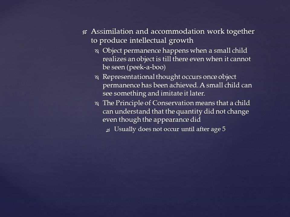 Assimilation and accommodation work together to produce intellectual growth
