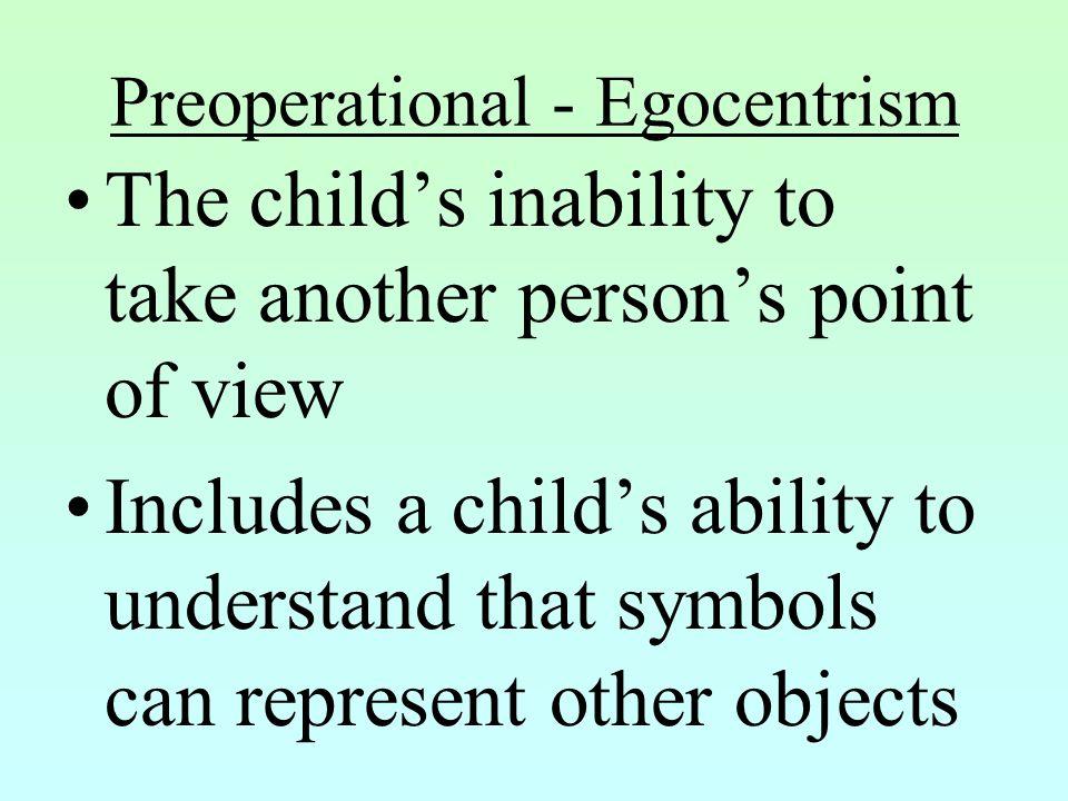 Preoperational - Egocentrism