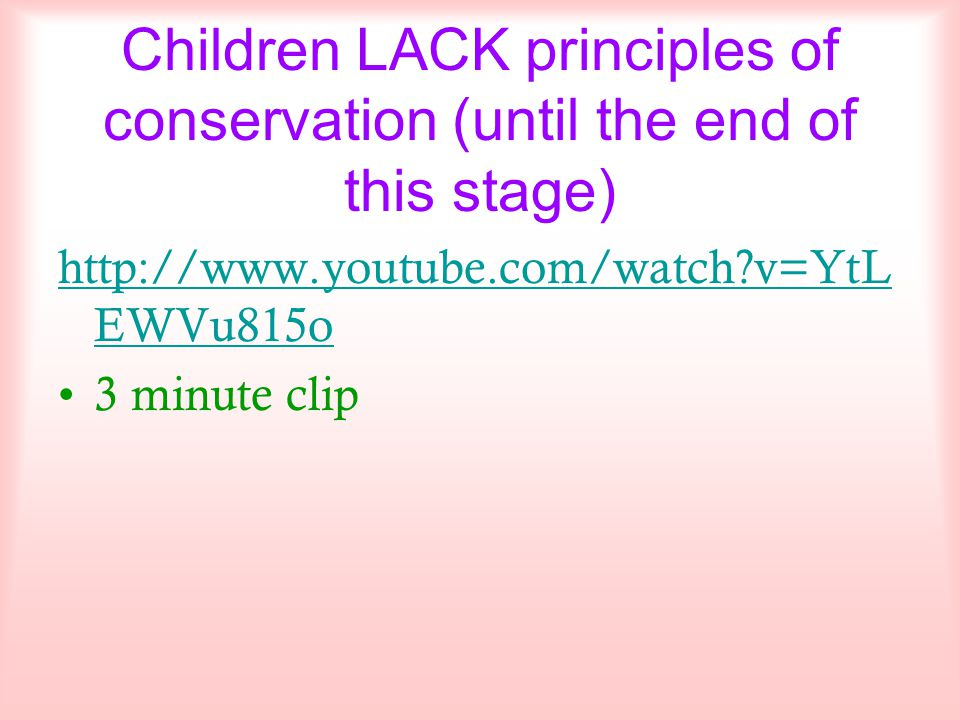 Children LACK principles of conservation (until the end of this stage)