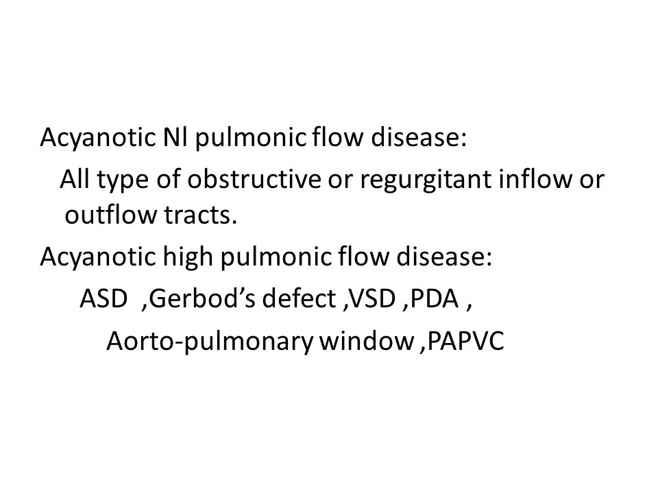 Acyanotic Nl pulmonic flow disease: All type of obstructive or regurgitant inflow or outflow tracts.