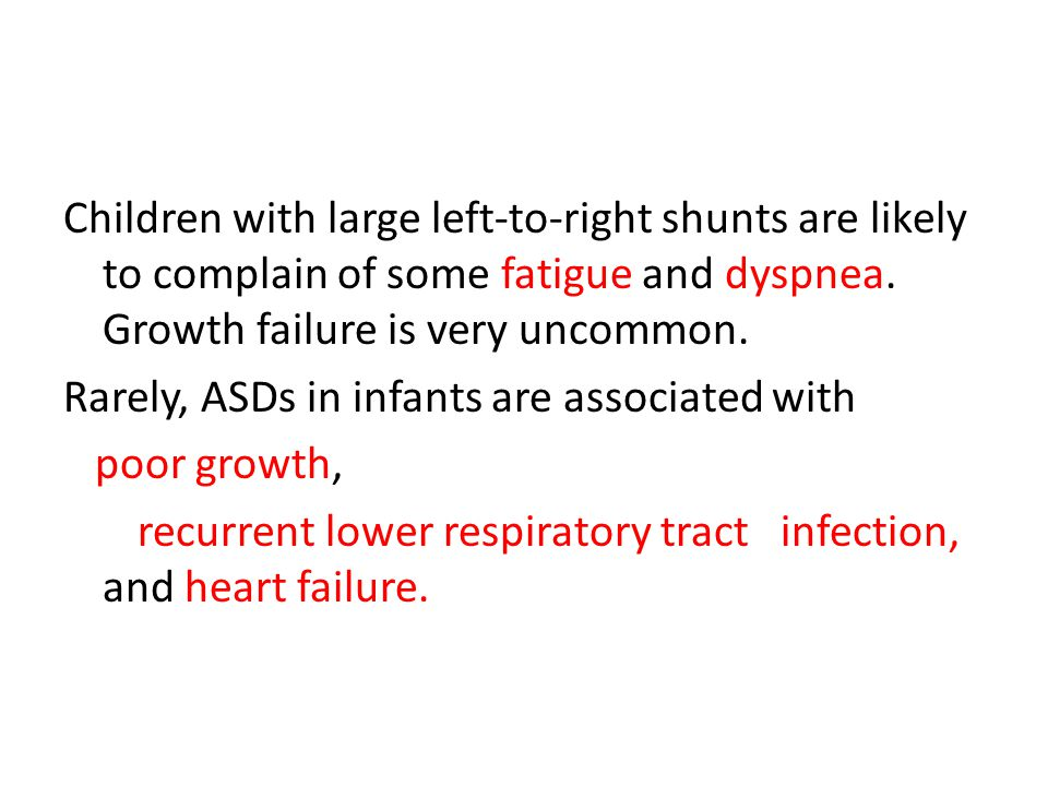 Children with large left-to-right shunts are likely to complain of some fatigue and dyspnea.